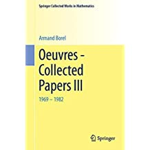 Oeuvres - Collected Papers III (Springer Collected Works in Mathematics) by Armand Borel (2014-11-21)