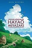 L'oeuvre de Hayao Miyazaki: Le maître de l'animation japonaise...