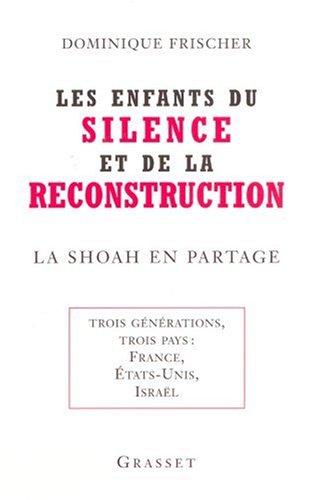 Les enfants du silence et de la reconstruction : La Shoah en partage - Trois générations, trois pays : France, Etats-Unis, Israël