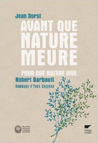 Avant que nature meure, Pour une écologie politique : Pour que nature vive de Jean Dorst,Robert Barbault,Roger Heim (Préface) ( 24 mai 2012 )