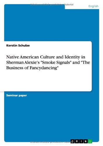 Native American Culture and Identity in Sherman Alexie's Smoke Signals and The Business of Fancydancing by Kerstin Schulze (2011-05-30)