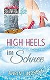 High Heels im Schnee: Shanghai Love Affairs 2 / Liebesroman von Karin Lindberg