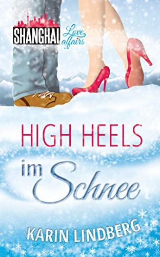 High Heels im Schnee: Shanghai Love Affairs 2 / Liebesroman (German Edition)