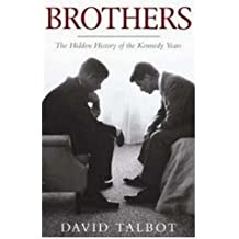 Brothers The Hidden History of the Kennedy Years by Talbot, David ( AUTHOR ) Jun-02-2008 Paperback
