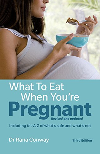 What to Eat When You're Pregnant, 3rd edition: Revised and updated (including the A-Z of what's safe and what's not)
