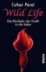 Wild Life: Die Rückkehr der Erotik in die Liebe