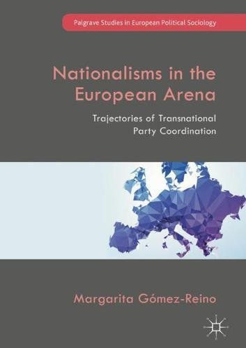 Nationalisms in the European Arena: Trajectories of Transnational Party Coordination (Palgrave Studies in European Political Sociology)