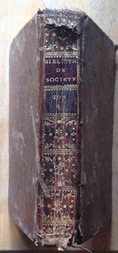 Bibliothèque de société Tome 1 contenant des mélanges intéressans de littérature et de morale; une élite de bons mots, d'anecdotes, de traits d'humanité, un choix d'observations et de jeux de physique, quelques causes et procès peu connus, des poésies dan