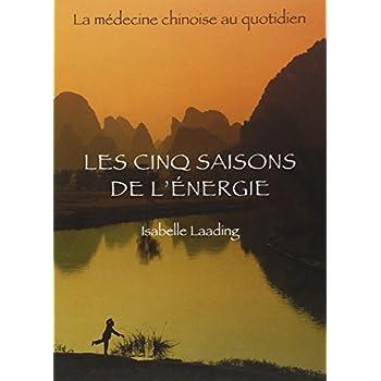 Les cinq saisons de l'énergie : La médecine chinoise au quotidien