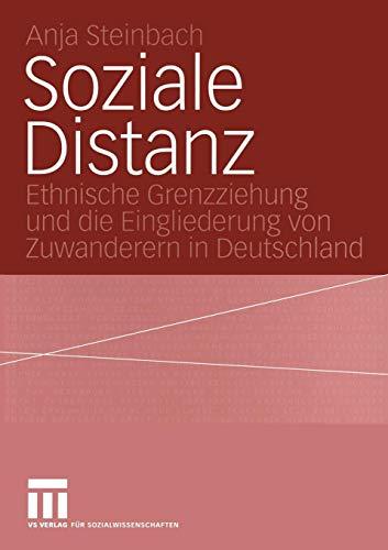 Soziale Distanz: Ethnische Grenzziehung und die Eingliederung von Zuwanderern in Deutschland