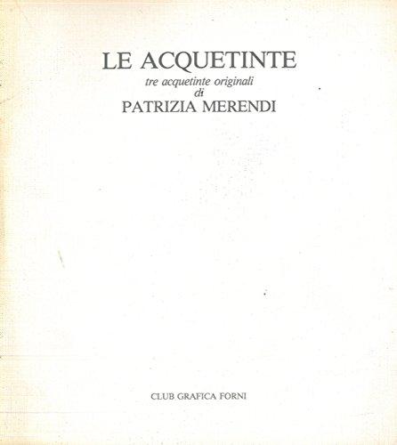 Le acquetinte. Tre acquetinte originali di Patrizia Merendi.