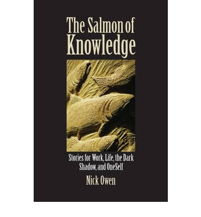 (The Salmon of Knowledge: Stories for Work, Life, the Dark Shadow and Oneself) By Nick Owen (Author) Paperback on (Jul , 2009)
