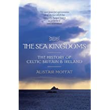 The Sea Kingdoms: The History of Celtic Britain & Ireland by Alistair Moffat (2008-05-01)