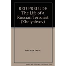 RED PRELUDE The Life of a Russian Terrorist (Zhelyabvov)