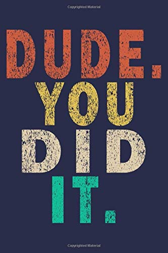 Dude. You Did It.: Funny Vintage Coworker Gifts Journal