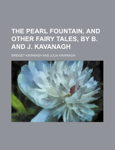 The Pearl Fountain, and Other Fairy Tales, by B. and J. Kavanagh
