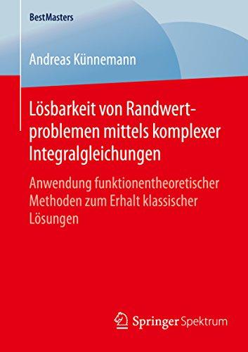 Lösbarkeit von Randwertproblemen mittels komplexer Integralgleichungen: Anwendung funktionentheoretischer Methoden zum Erhalt klassischer Lösungen (BestMasters)