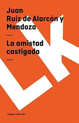 La amistad castigada (Teatro) por Juan Ruiz de Alarcón y Mendoza
