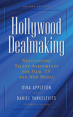 Hollywood Dealmaking: Negotiating Talent Agreements for Film, TV and New Media por Dina Appleton