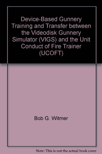 Device-Based Gunnery Training and Transfer between the Videodisk Gunnery Simulator (VIGS) and the Unit Conduct of Fire Trainer (UCOFT)