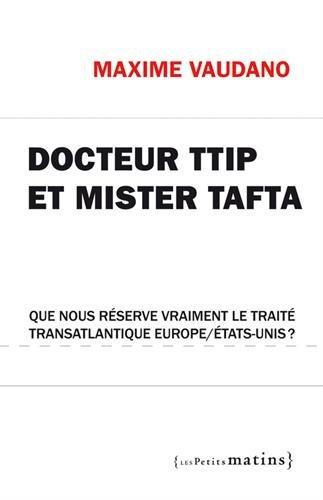 Docteur TTIP et Mister Tafta. Que nous réserve vraiment le traité transatlantique Europe/États-Unis