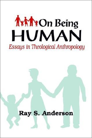 On Being Human: Essays in Theological Anthropology by Ray S. Anderson (1991-05-03)