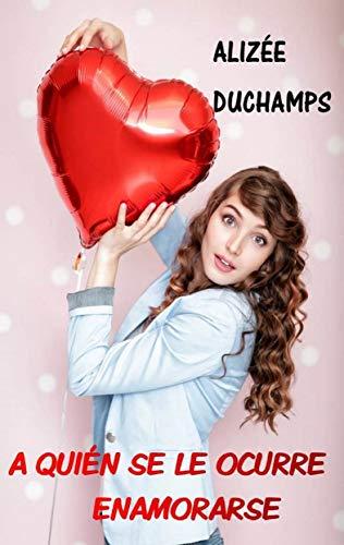 A quién se le ocurre enamorarse (Mejores amigas nº 1) de Alizée Duchamps