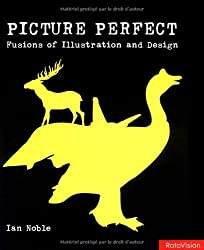 Picture Perfect: Fusions of Illustration and Design by Ian Noble (2003-10-31)