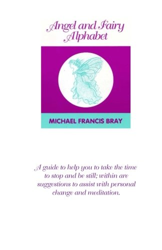 Angel and Fairy Alphabet: Guiding you to take time to stop and be still, here are suggestions to help with change and meditation. A collection of ... book for daily inspiration or meditation.