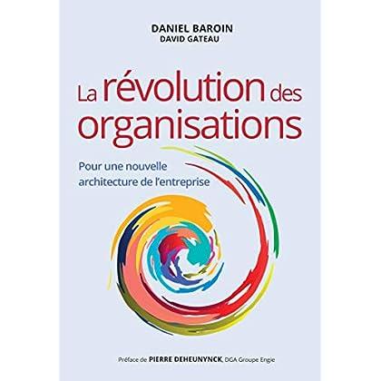 La révolution des organisations: Pour une nouvelle architecture de l'entreprise (VILLAGE MONDIAL)