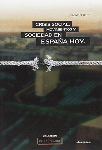 Crisis social, Movimientos y Sociedad en España hoy (Argumentos) por Jérôme Ferret