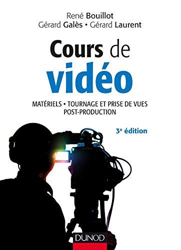 Cours de vidéo - 3e éd. - Matériels, tournage et prise de vues, post-production