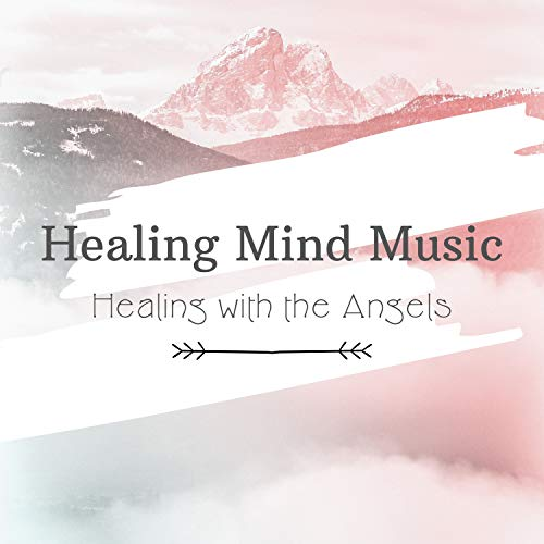 Healing Mind Music - Healing with the Angels
