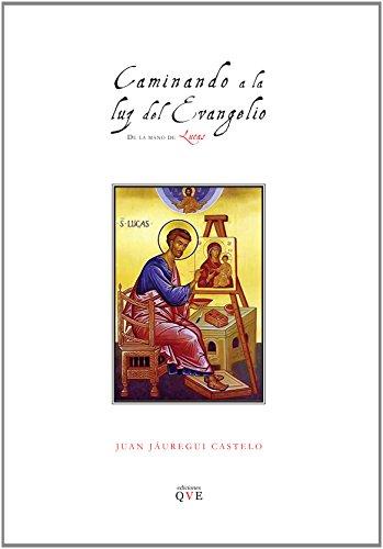 Caminando a la luz del Evangelio de la mano de Lucas por Juan Jáuregui Castelo