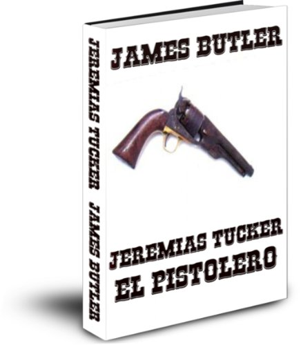 Jeremias Tucker El Pistolero por James Butler