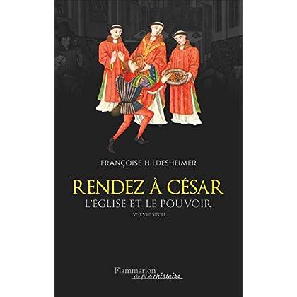 Rendez à César... Eglise et pouvoir IV - XVIII siècles (Au fil de l'histoire)