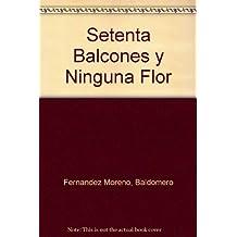 Setenta Balcones y Ninguna Flor