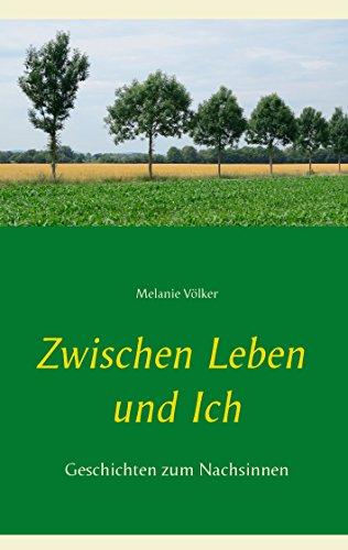 Buchseite und Rezensionen zu 'Zwischen Leben und Ich: Geschichten zum Nachsinnen' von Melanie Völker