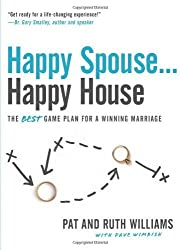 Happy Spouse . . . Happy House: The BEST Game Plan for a Winning Marriage by Pat Williams (2009-11-02)
