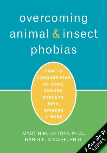Overcoming Animal and Insect Phobias: How to Conquer Fear of Dogs, Snakes, Rodents, Bees, Spiders, and More by Martin M. Antony, Randi E. McCabe (2005) Paperback