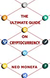CRYPTOCURRENCY: The Ultimate Guide on Cryptocurrency (Bitcoin Mining- Bitcoin Investing- Bitcoin for Beginners- Bitcoin Millionaire- Bitcoin Trading)