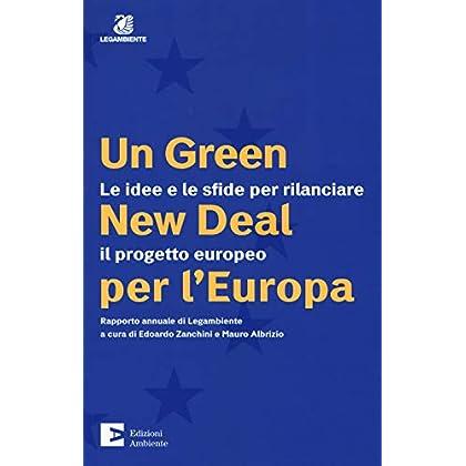 Un Green New Deal Per L'europa. Le Idee E Le Sfide Per Rilanciare Il Progetto Europeo. Rapporto Annuale Di Legambiente