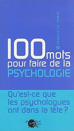 100 Mots pour faire de la psychologie par Françoise Parot