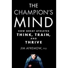 The Champion's Mind: How Great Athletes Think, Train, and Thrive (English Edition)