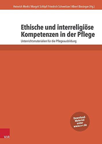 Ethische und interreligiöse Kompetenzen in der Pflege: Unterrichtsmaterialien für die Pflegeausbildung