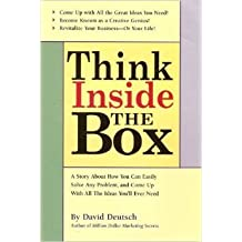 Think Inside the Box: A Story About How You Can Easily Solve Any Problem, and Come up with All the Ideas You Need