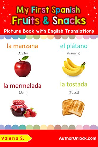 My First Spanish Fruits & Snacks Picture Book with English Translations: Bilingual Early Learning & Easy Teaching Spanish Books for Kids (Teach & Learn ... words for Children nº 3)