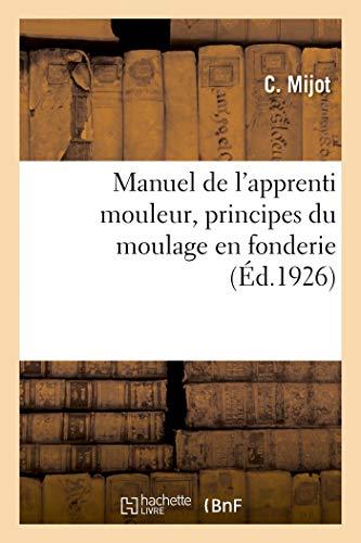 Manuel de l'apprenti mouleur, principes du moulage en fonderie par C. Mijot