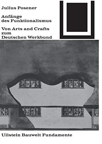 Anfänge des Funktionalismus: Von Arts and Crafts zum Deutschen Werkbund (Bauwelt Fundamente, Band 11)