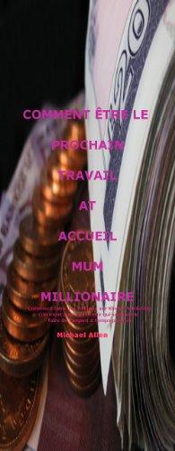 COMMENT ÊTRE LE PROCHAIN  TRAVAIL  AT  ACCUEIL  MUM  MILLIONAIRE(FRENCH)